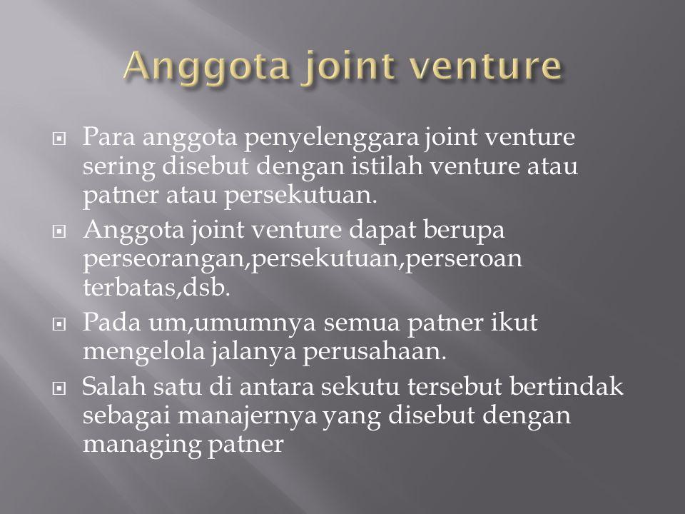 Anggota joint venture Para anggota penyelenggara joint venture sering disebut dengan istilah venture atau patner atau persekutuan.