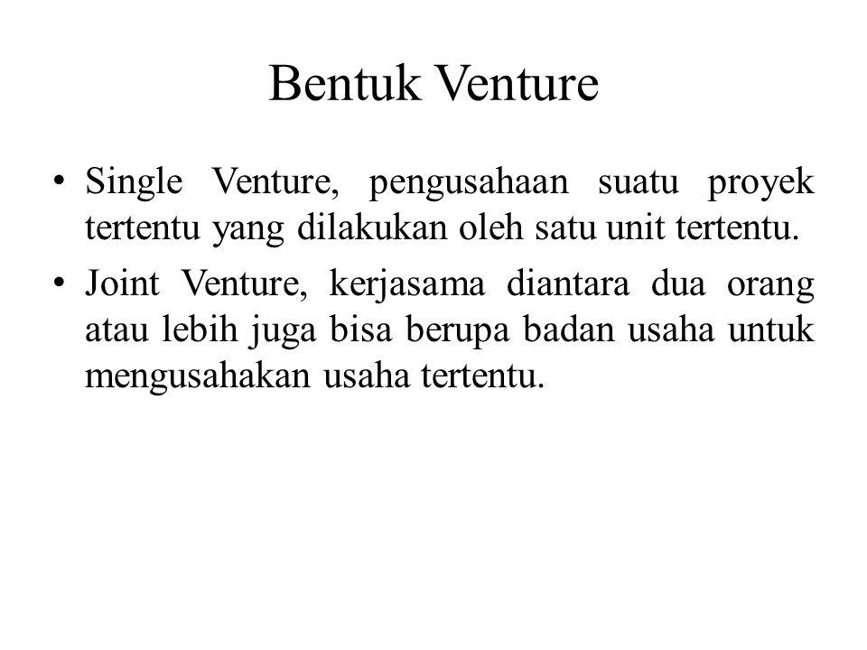 Bentuk Venture Single Venture, pengusahaan suatu proyek tertentu yang dilakukan oleh satu unit tertentu.