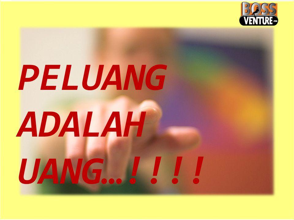 PELUANG ADALAH UANG…!!!!