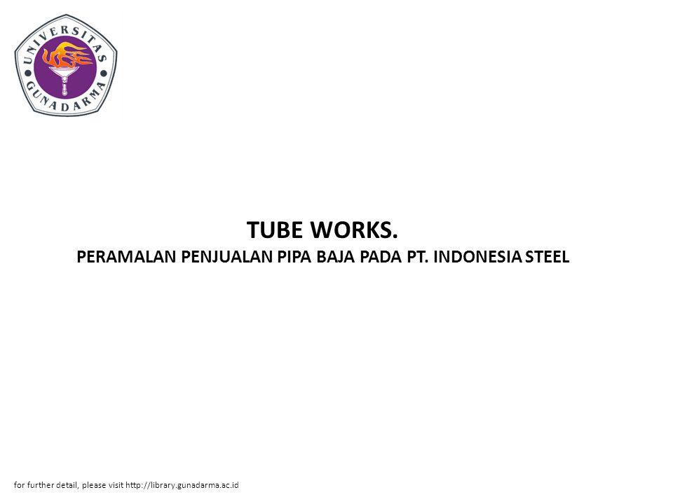 TUBE WORKS. PERAMALAN PENJUALAN PIPA BAJA PADA PT. INDONESIA STEEL
