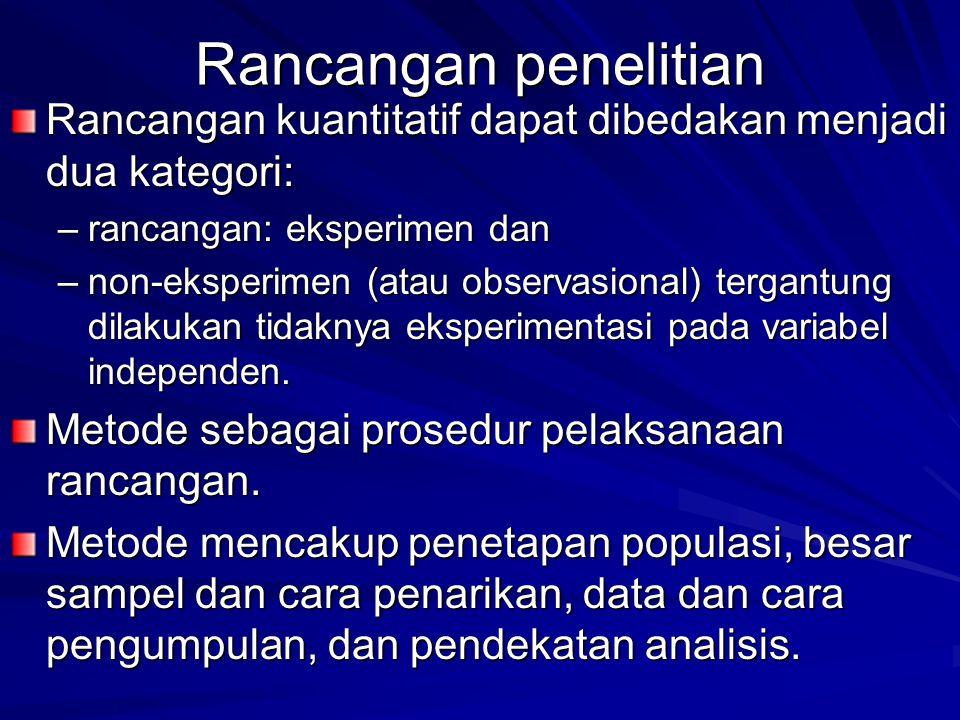 Rancangan penelitian Rancangan kuantitatif dapat dibedakan menjadi dua kategori: rancangan: eksperimen dan.