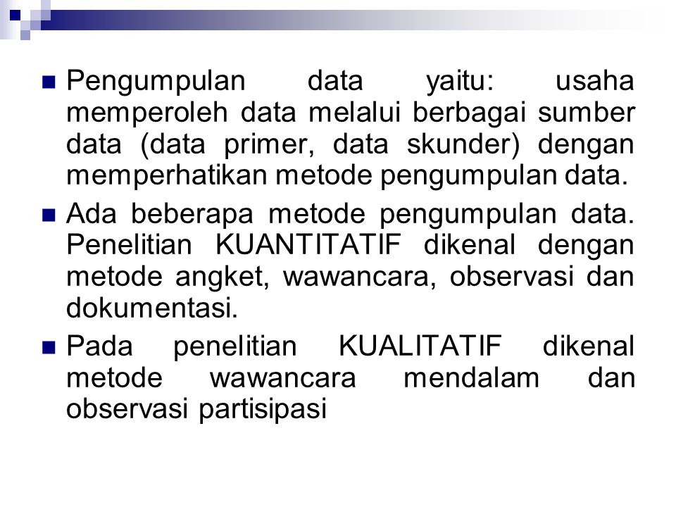 Pengumpulan data yaitu: usaha memperoleh data melalui berbagai sumber data (data primer, data skunder) dengan memperhatikan metode pengumpulan data.