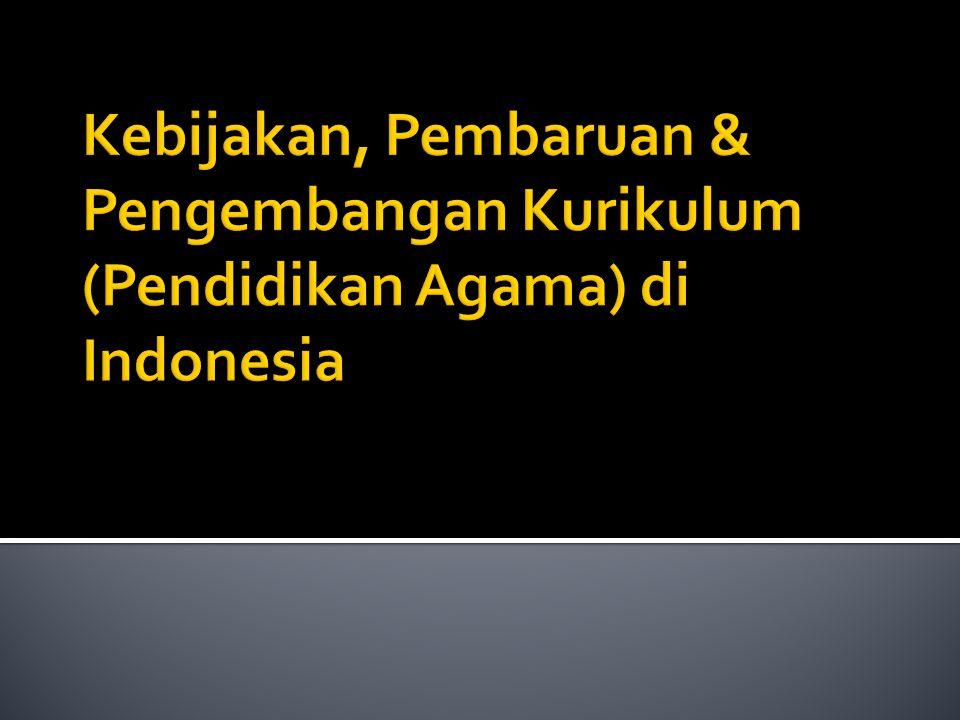 Kebijakan, Pembaruan & Pengembangan Kurikulum (Pendidikan Agama) di Indonesia