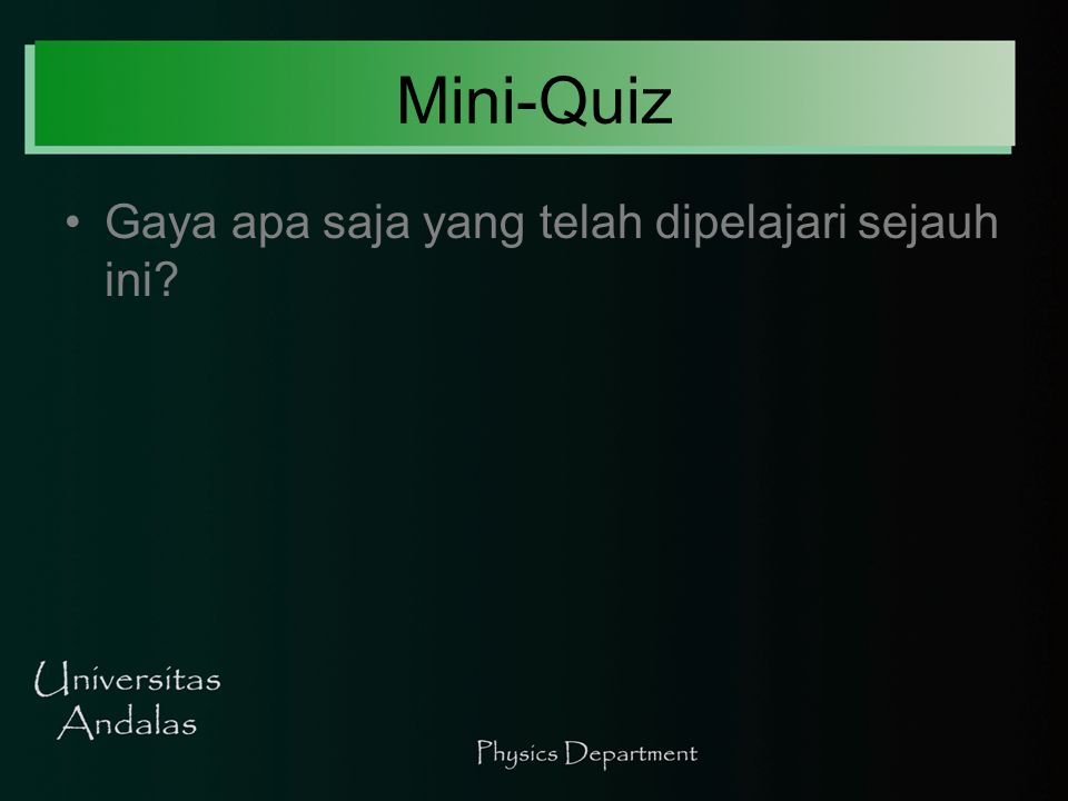 Mini-Quiz Gaya apa saja yang telah dipelajari sejauh ini