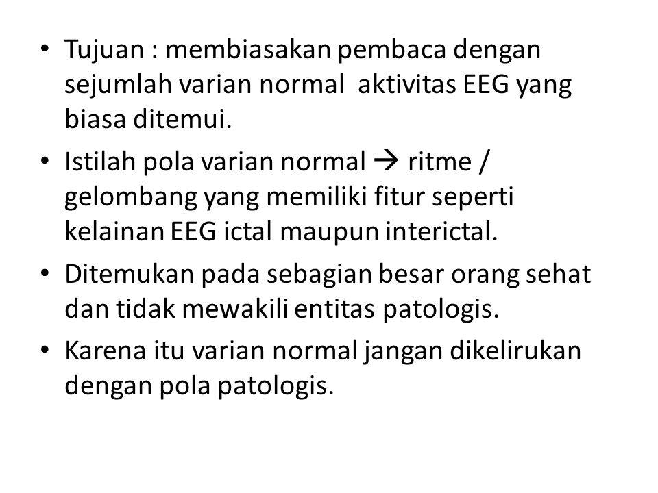 Tujuan : membiasakan pembaca dengan sejumlah varian normal aktivitas EEG yang biasa ditemui.