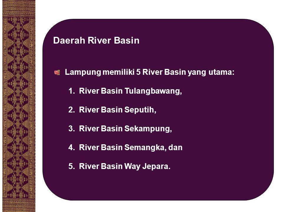 Daerah River Basin Lampung memiliki 5 River Basin yang utama:
