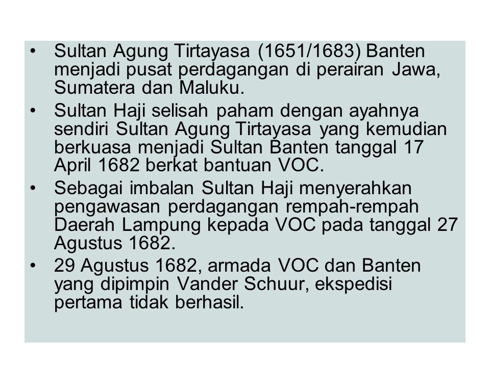 Sultan Agung Tirtayasa (1651/1683) Banten menjadi pusat perdagangan di perairan Jawa, Sumatera dan Maluku.