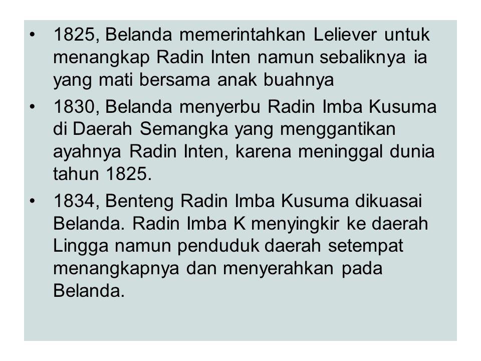 1825, Belanda memerintahkan Leliever untuk menangkap Radin Inten namun sebaliknya ia yang mati bersama anak buahnya