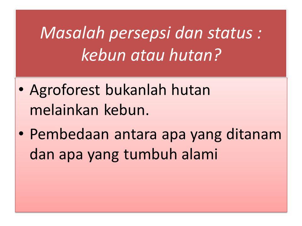 Masalah persepsi dan status : kebun atau hutan