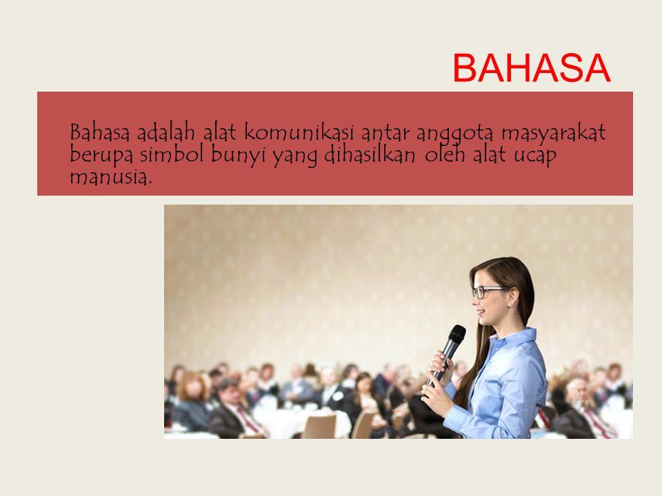 BAHASA Bahasa adalah alat komunikasi antar anggota masyarakat berupa simbol bunyi yang dihasilkan oleh alat ucap manusia.
