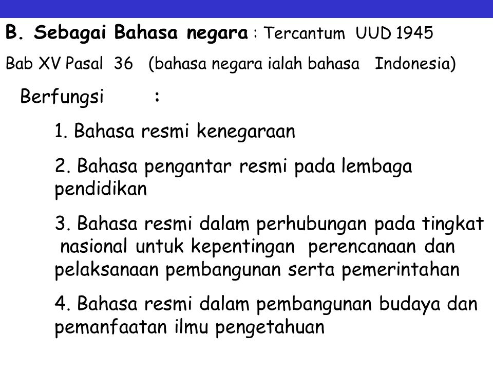 B. Sebagai Bahasa negara : Tercantum UUD 1945