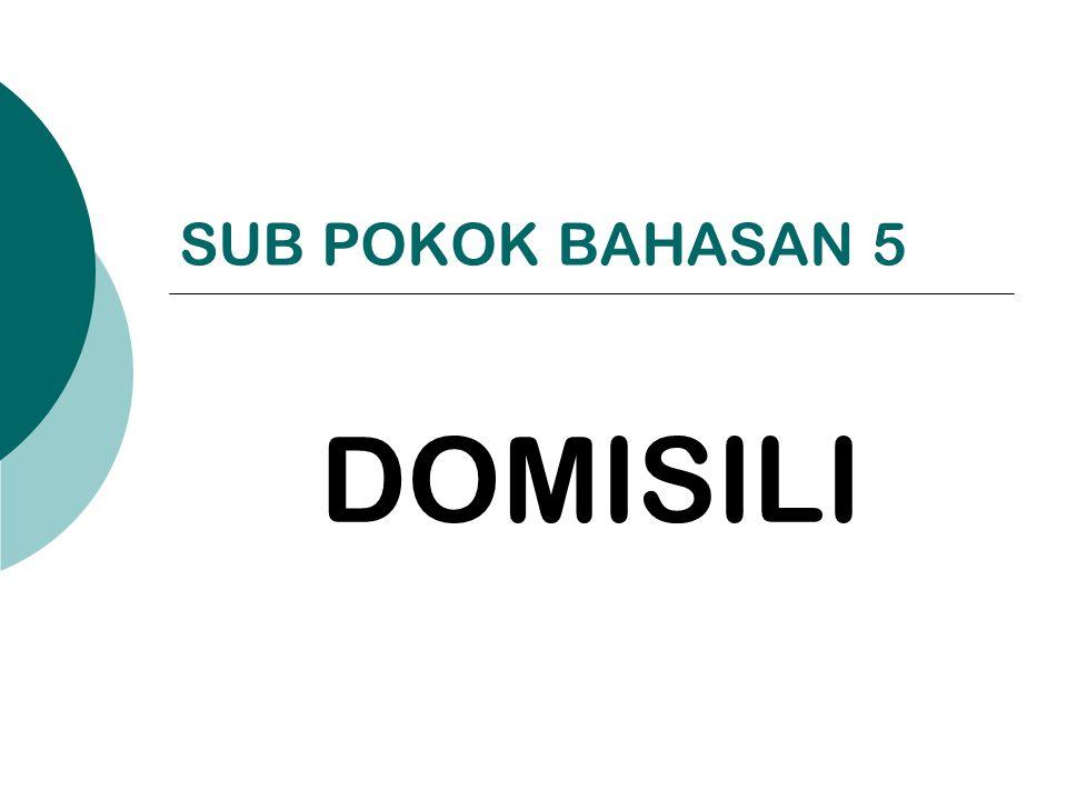 SUB POKOK BAHASAN 5 DOMISILI