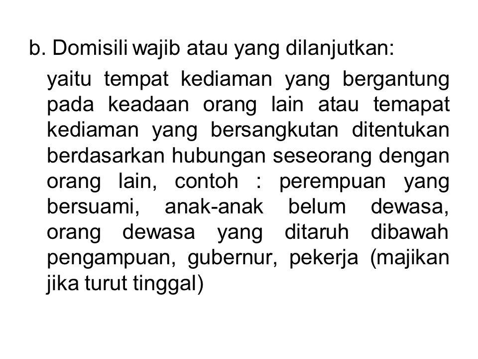 b. Domisili wajib atau yang dilanjutkan: