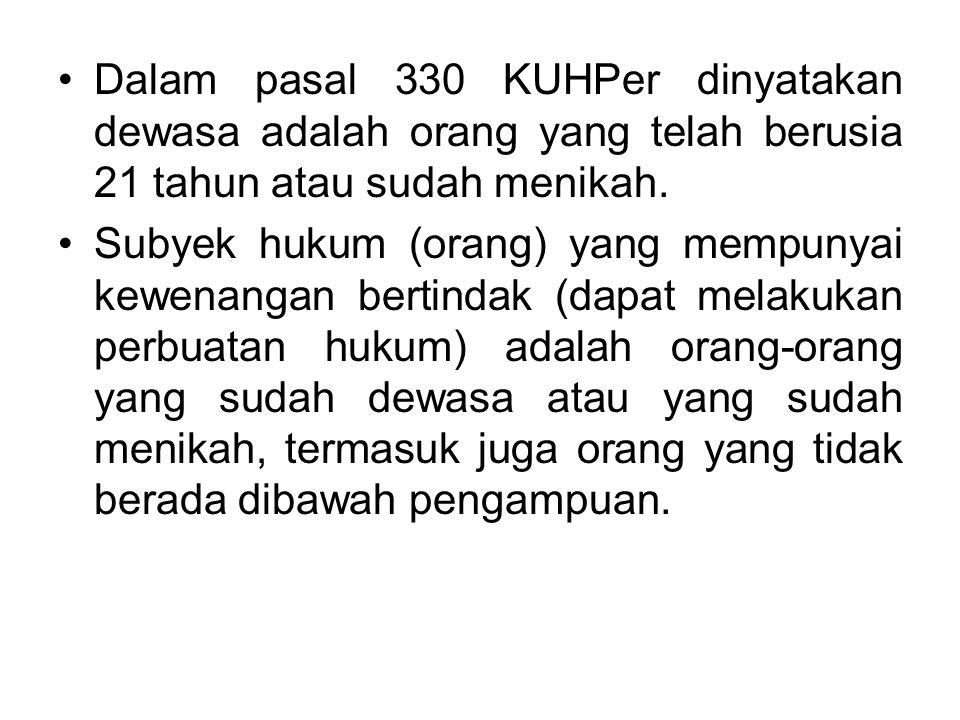 Dalam pasal 330 KUHPer dinyatakan dewasa adalah orang yang telah berusia 21 tahun atau sudah menikah.