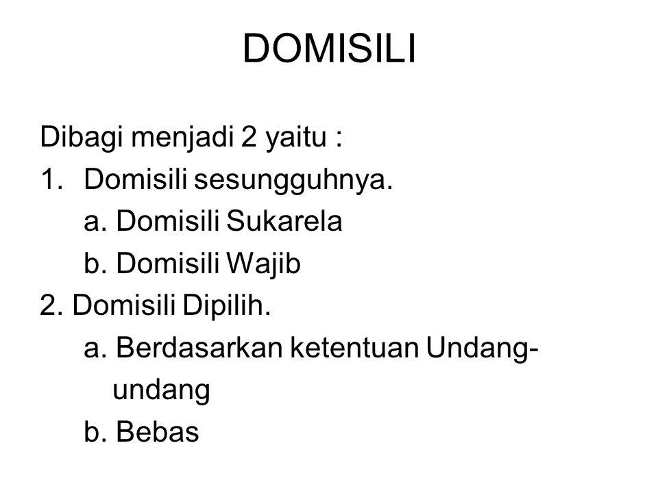 DOMISILI Dibagi menjadi 2 yaitu : Domisili sesungguhnya.