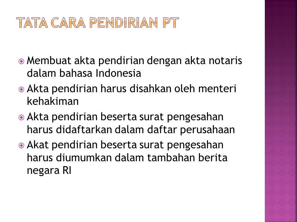 Tata cara pendirian PT Membuat akta pendirian dengan akta notaris dalam bahasa Indonesia. Akta pendirian harus disahkan oleh menteri kehakiman.