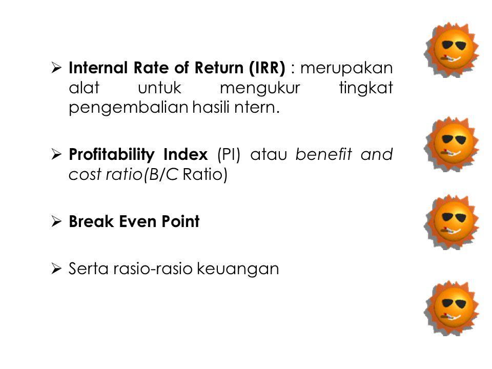 Internal Rate of Return (IRR) : merupakan alat untuk mengukur tingkat pengembalian hasili ntern.
