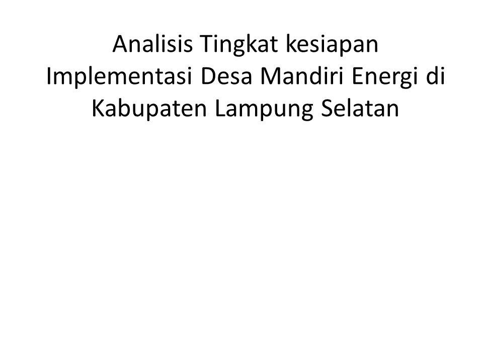 Analisis Tingkat kesiapan Implementasi Desa Mandiri Energi di Kabupaten Lampung Selatan