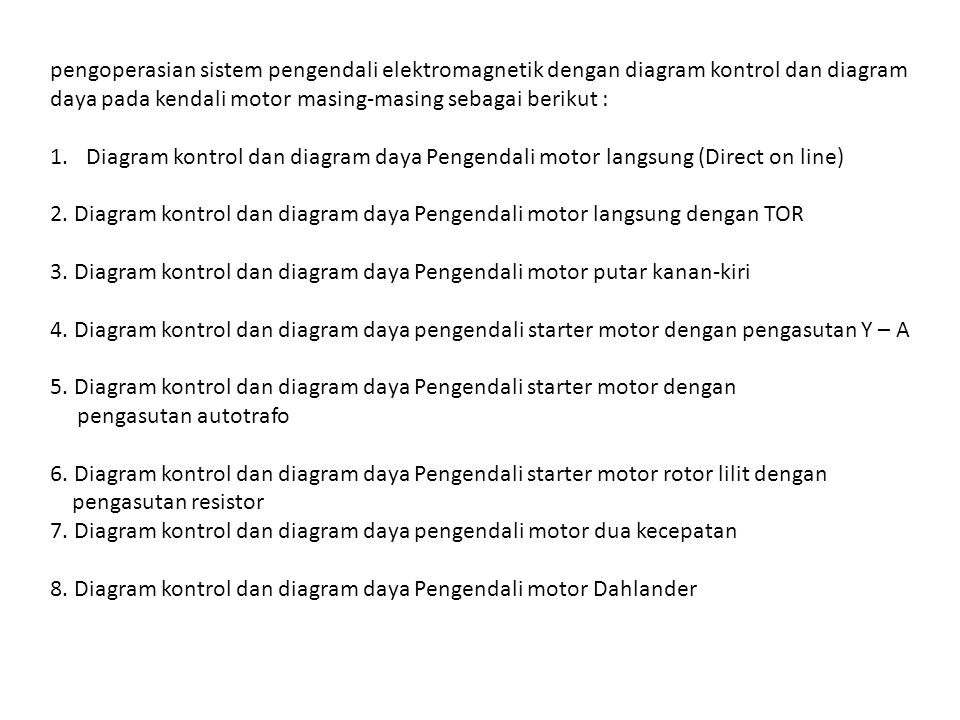 pengoperasian sistem pengendali elektromagnetik dengan diagram kontrol dan diagram daya pada kendali motor masing-masing sebagai berikut :