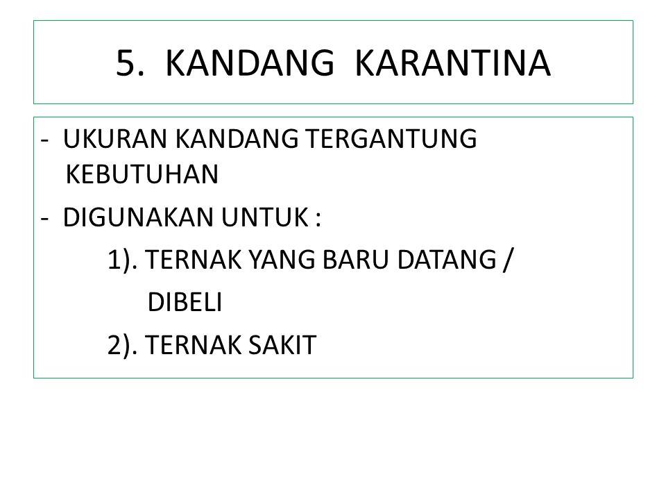 5. KANDANG KARANTINA - UKURAN KANDANG TERGANTUNG KEBUTUHAN - DIGUNAKAN UNTUK : 1).