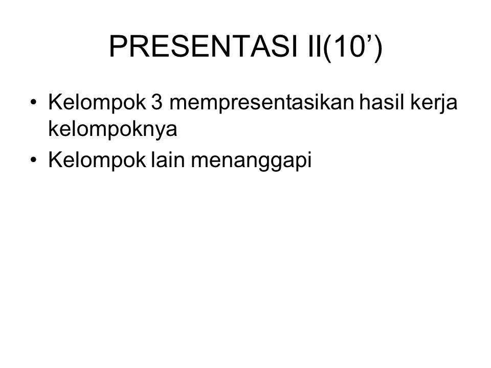 PRESENTASI II(10') Kelompok 3 mempresentasikan hasil kerja kelompoknya