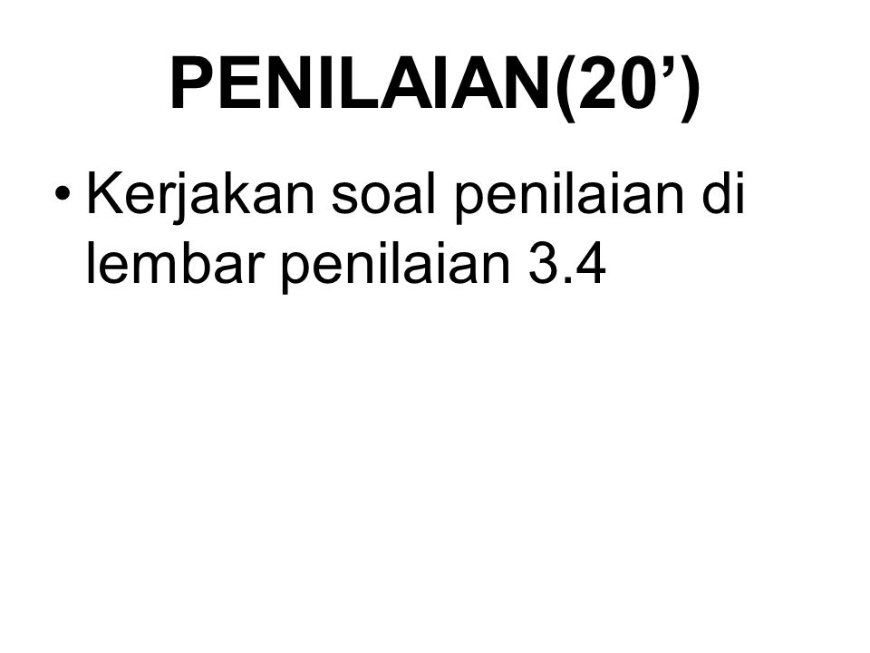 PENILAIAN(20') Kerjakan soal penilaian di lembar penilaian 3.4