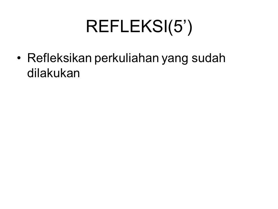 REFLEKSI(5') Refleksikan perkuliahan yang sudah dilakukan