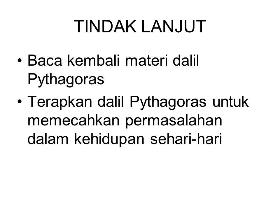 TINDAK LANJUT Baca kembali materi dalil Pythagoras