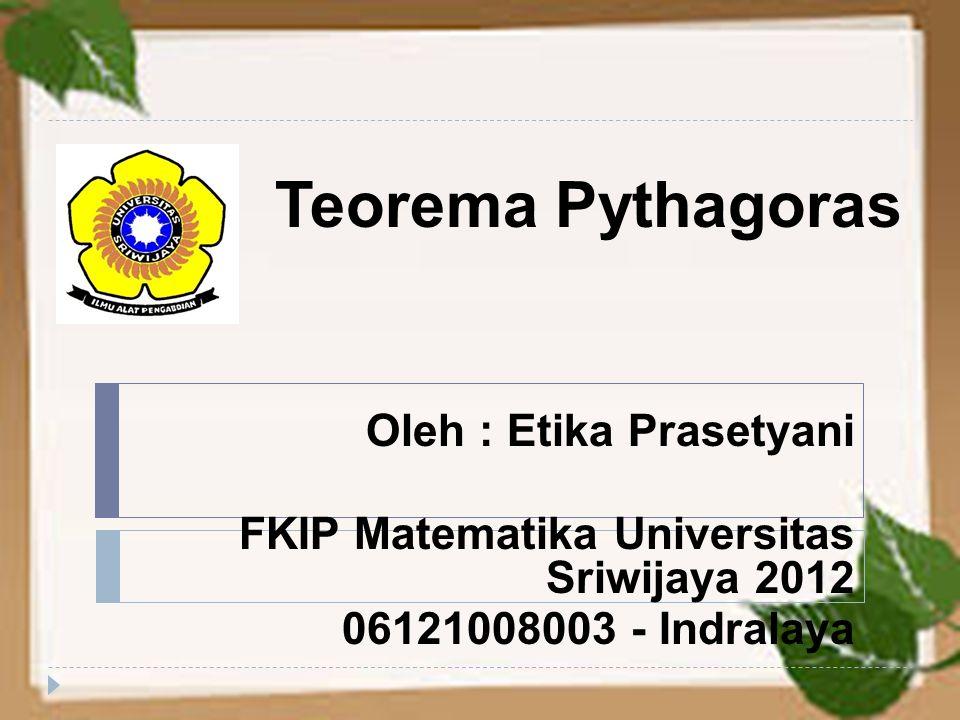 Teorema Pythagoras Oleh : Etika Prasetyani