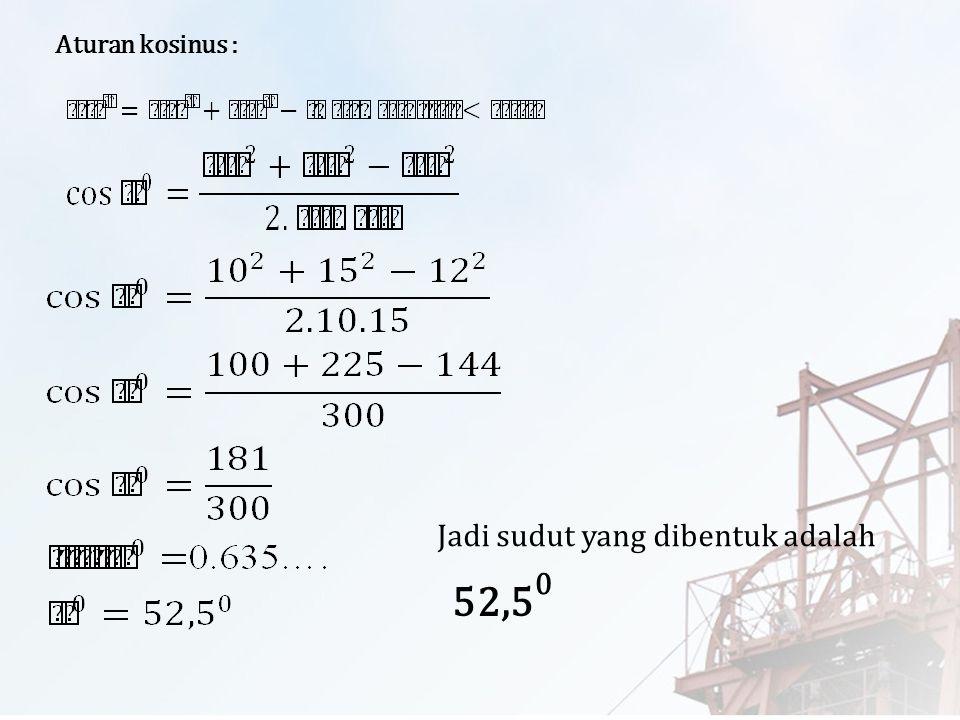 Aturan kosinus : Jadi sudut yang dibentuk adalah 52,5