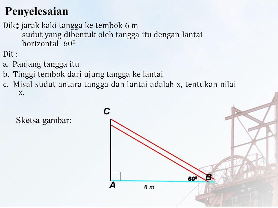 Penyelesaian : C Sketsa gambar: B A