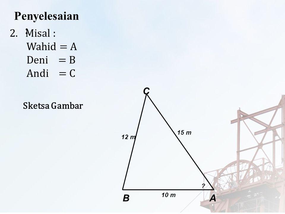 Penyelesaian : 2. Misal : Wahid = A Deni = B Andi = C A B C