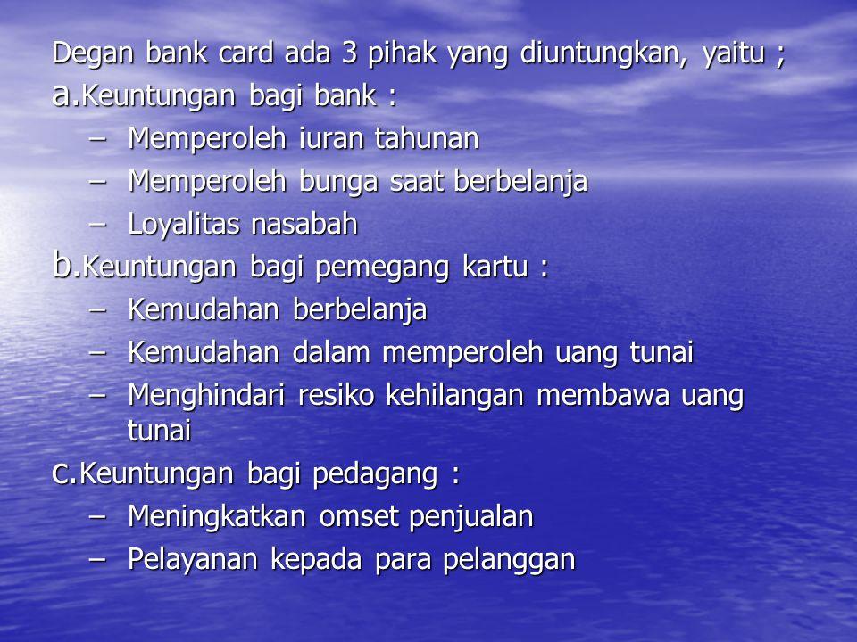 Degan bank card ada 3 pihak yang diuntungkan, yaitu ;