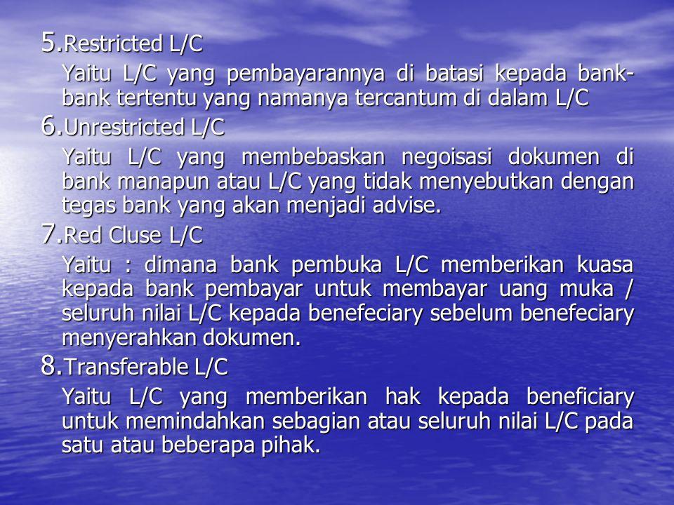 Restricted L/C Yaitu L/C yang pembayarannya di batasi kepada bank-bank tertentu yang namanya tercantum di dalam L/C.