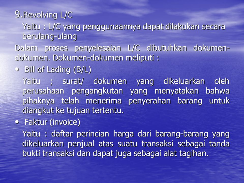 Revolving L/C Yaitu : L/C yang penggunaannya dapat dilakukan secara berulang-ulang.