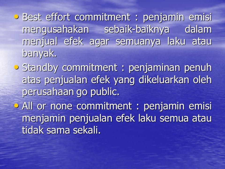 Best effort commitment : penjamin emisi mengusahakan sebaik-baiknya dalam menjual efek agar semuanya laku atau banyak.