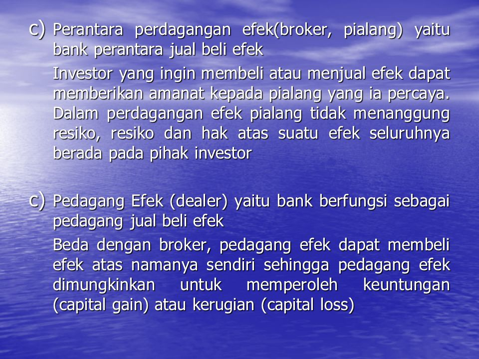 Perantara perdagangan efek(broker, pialang) yaitu bank perantara jual beli efek