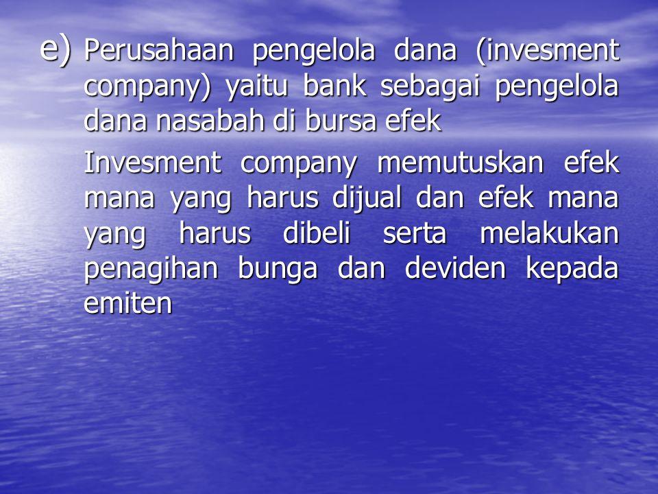 Perusahaan pengelola dana (invesment company) yaitu bank sebagai pengelola dana nasabah di bursa efek
