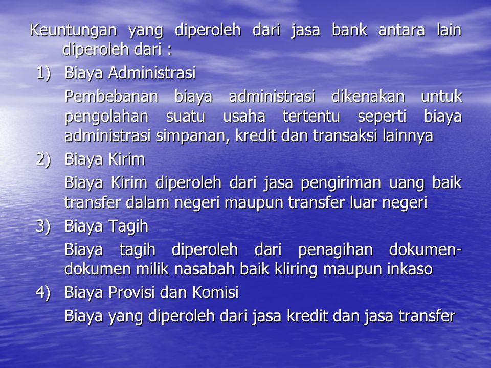 Keuntungan yang diperoleh dari jasa bank antara lain diperoleh dari :