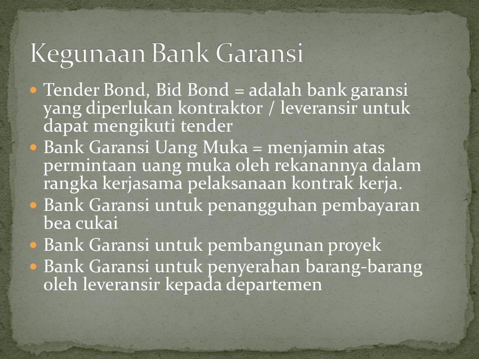 Kegunaan Bank Garansi Tender Bond, Bid Bond = adalah bank garansi yang diperlukan kontraktor / leveransir untuk dapat mengikuti tender.