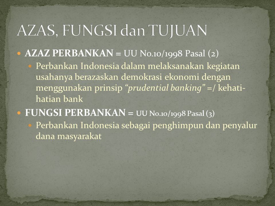 AZAS, FUNGSI dan TUJUAN AZAZ PERBANKAN = UU No.10/1998 Pasal (2)