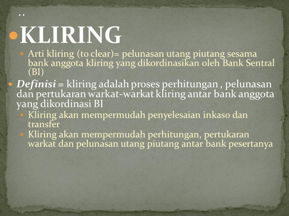 .. KLIRING. Arti kliring (to clear)= pelunasan utang piutang sesama bank anggota kliring yang dikordinasikan oleh Bank Sentral (BI)
