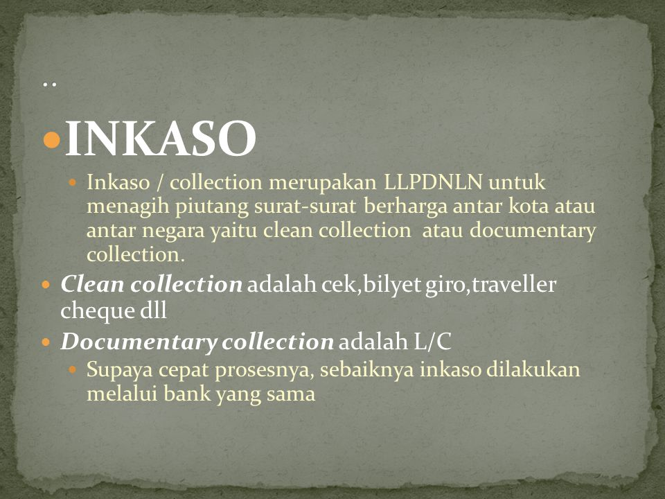 INKASO .. Clean collection adalah cek,bilyet giro,traveller cheque dll