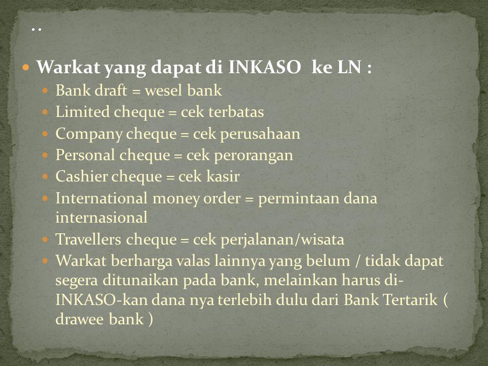 .. Warkat yang dapat di INKASO ke LN : Bank draft = wesel bank