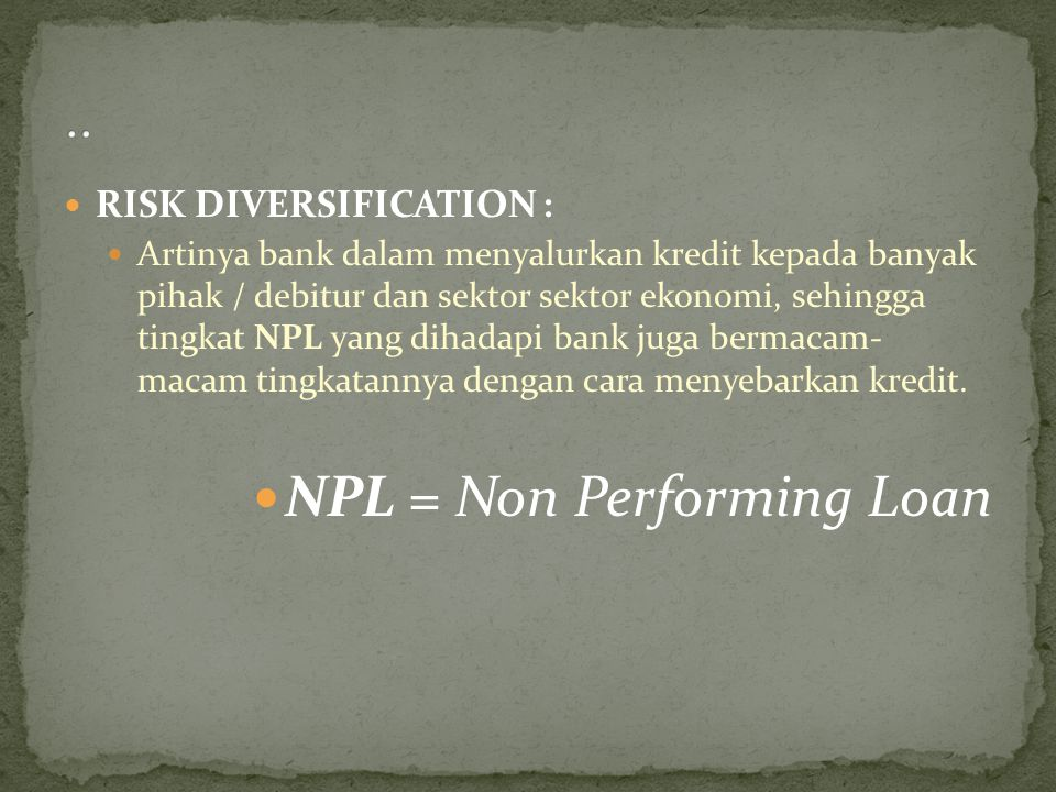 .. NPL = Non Performing Loan RISK DIVERSIFICATION :