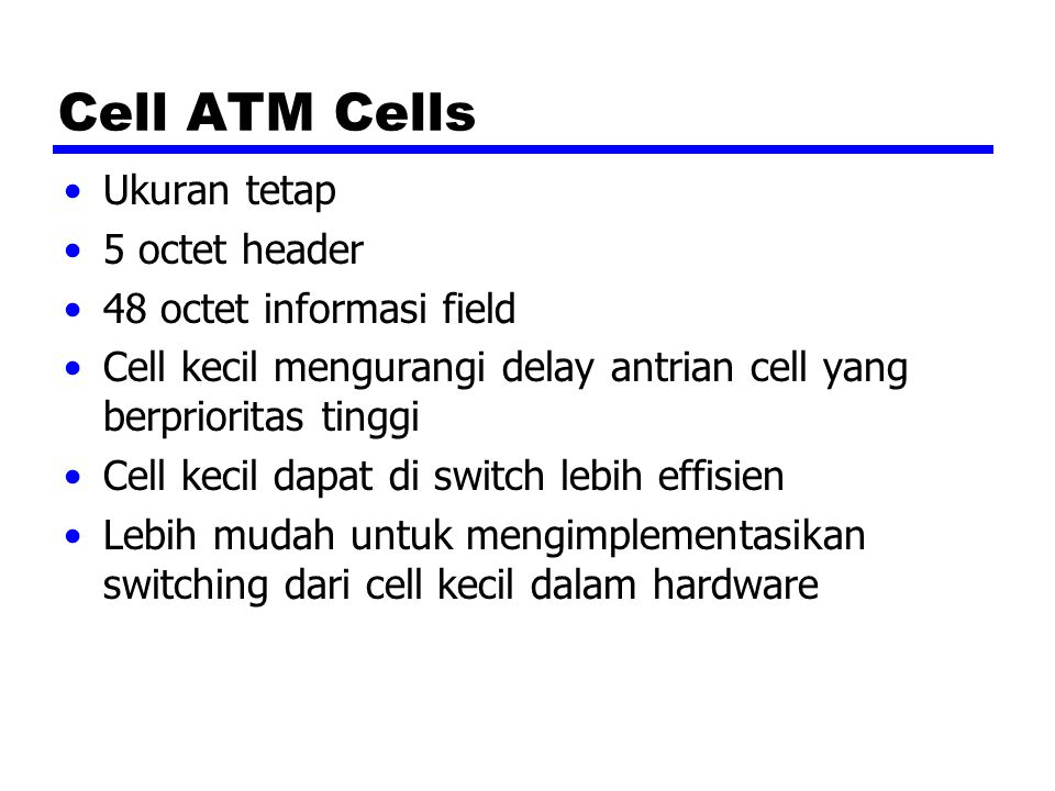 Cell ATM Cells Ukuran tetap 5 octet header 48 octet informasi field