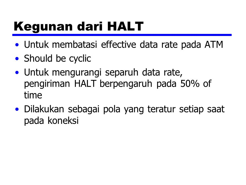 Kegunan dari HALT Untuk membatasi effective data rate pada ATM