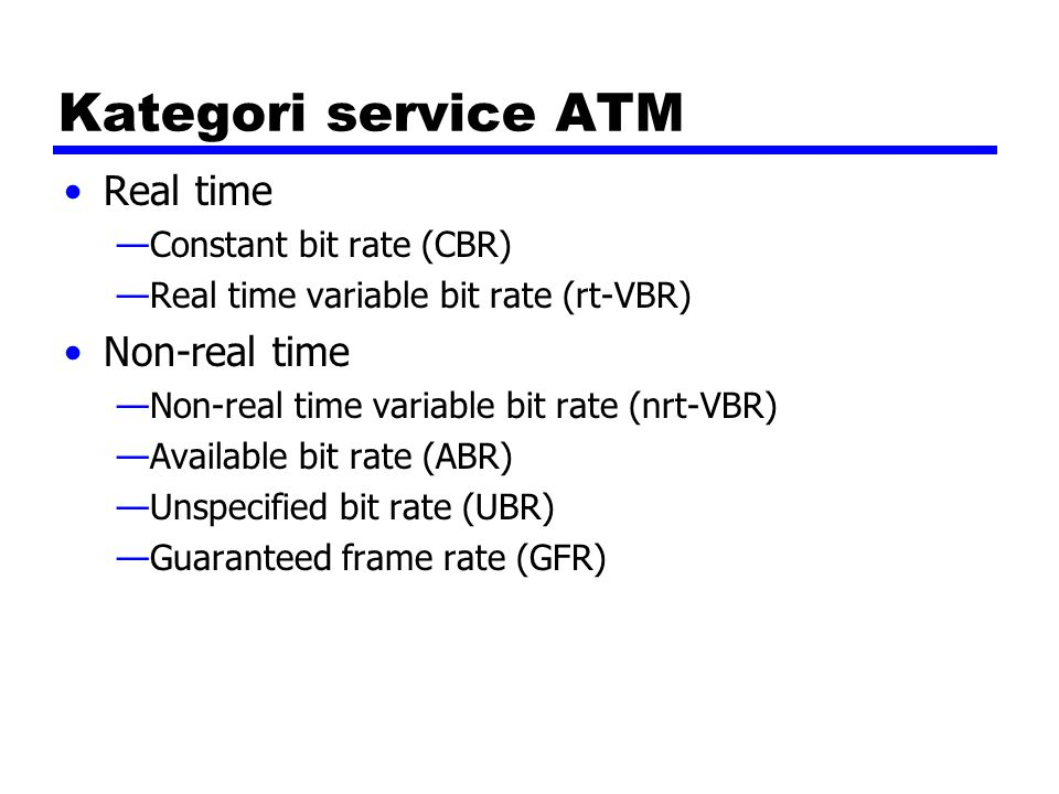Kategori service ATM Real time Non-real time Constant bit rate (CBR)