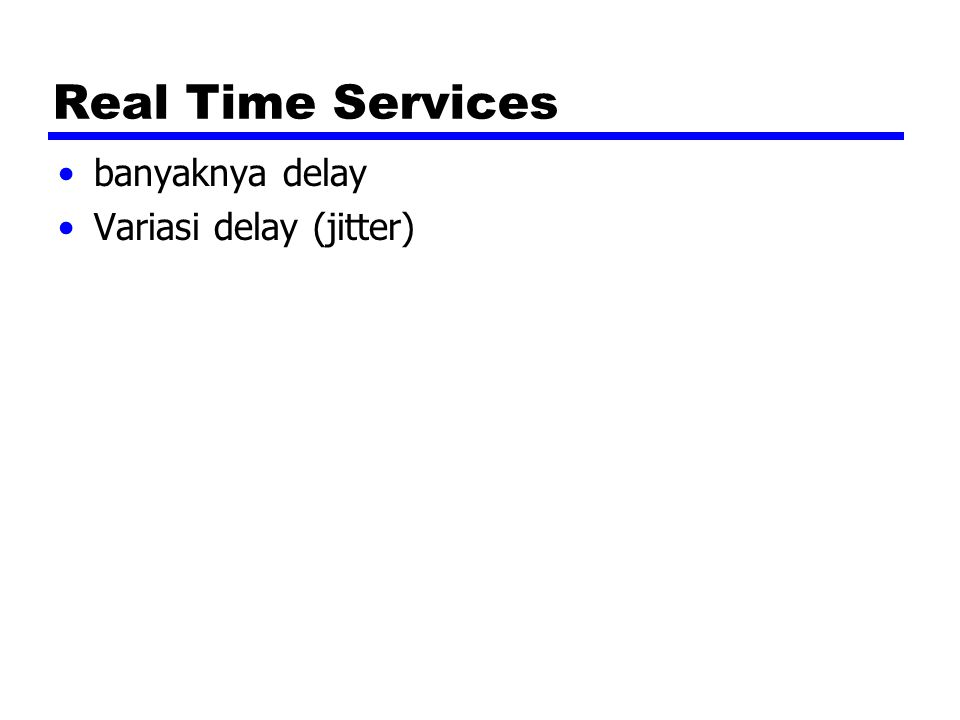 Real Time Services banyaknya delay Variasi delay (jitter)