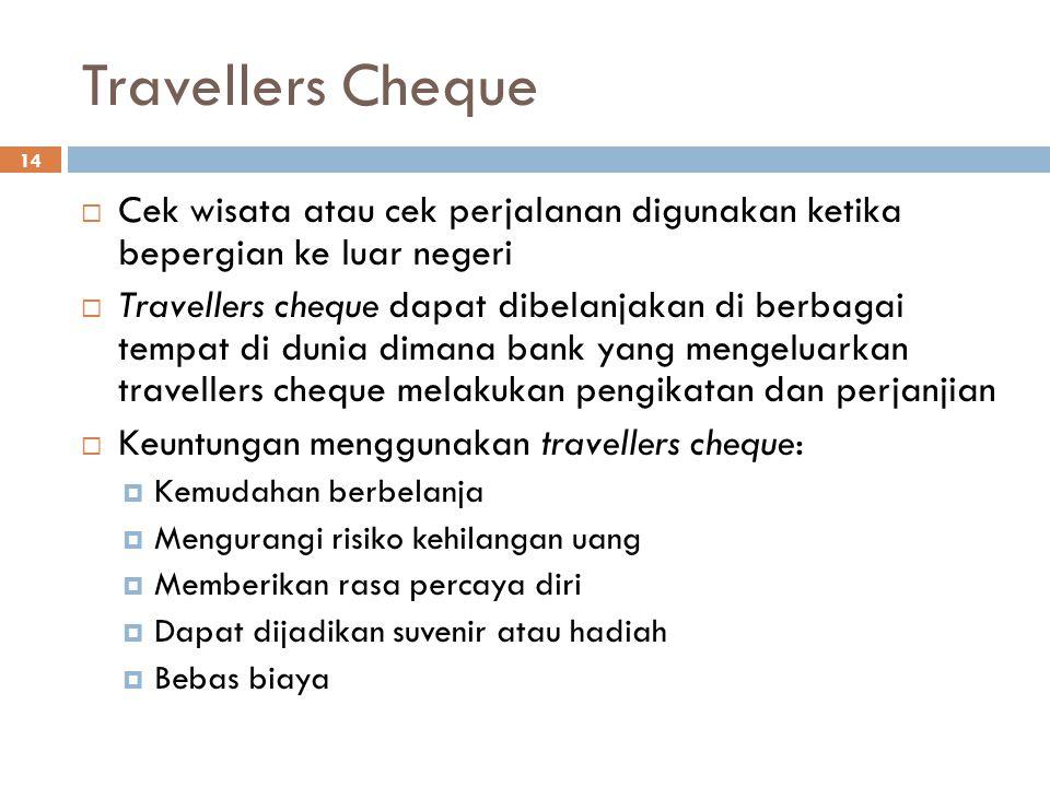 Travellers Cheque Cek wisata atau cek perjalanan digunakan ketika bepergian ke luar negeri.